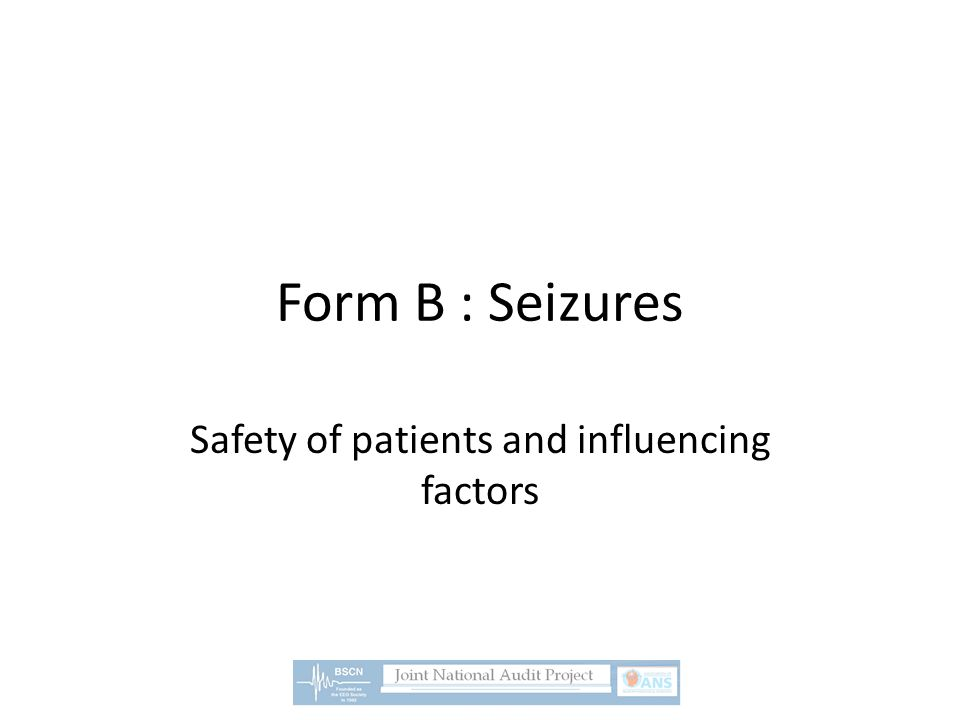 Form B : Seizures Safety of patients and influencing factors