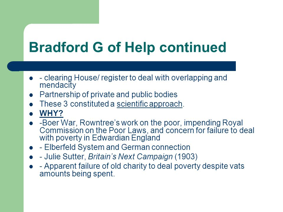Bradford G of Help continued - clearing House/ register to deal with overlapping and mendacity Partnership of private and public bodies These 3 constituted a scientific approach.