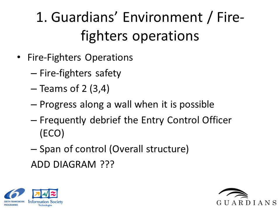 1. Guardians' Environment / Fire- fighters operations Fire-Fighters Operations – Fire-fighters safety – Teams of 2 (3,4) – Progress along a wall when