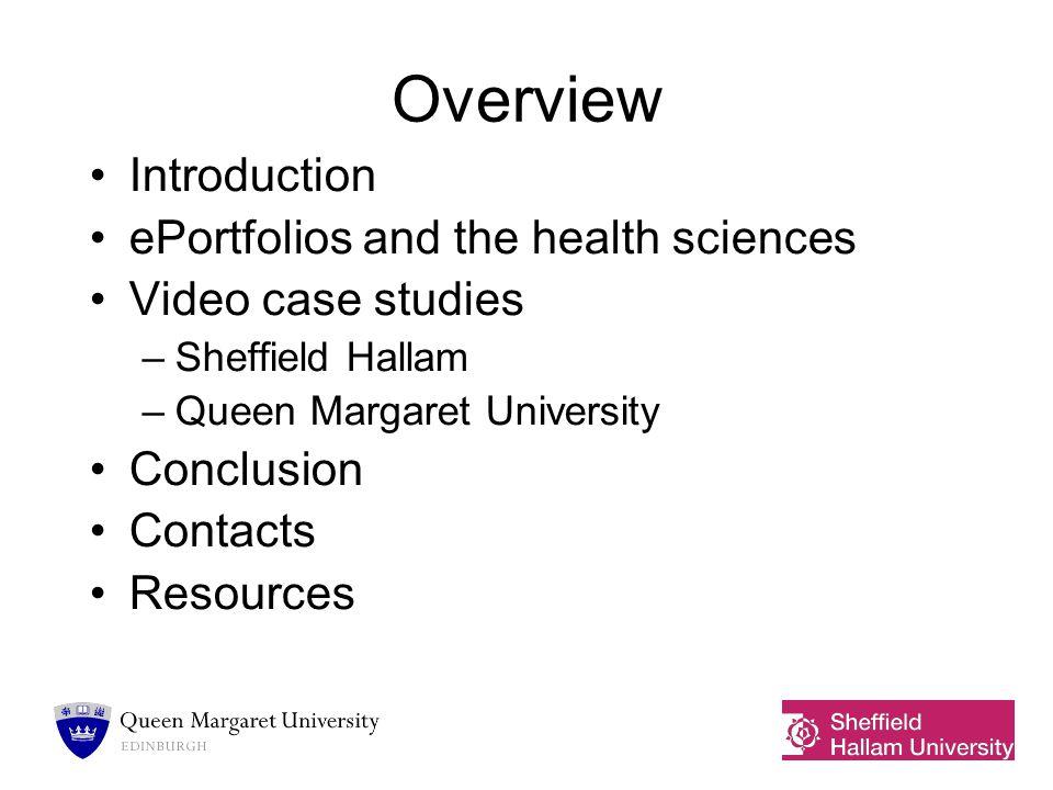 Resources –Examples of case studies at QMU: http://www.qmu.ac.uk/eportfolio http://www.qmu.ac.uk/eportfolio –Sheffield Hallam website: http:www.shu.ac.ukwww.shu.ac.uk –JISCinfoNet – general resource on ePortfolios http://www.jiscinfonet.ac.uk/infokits/e- portfolios