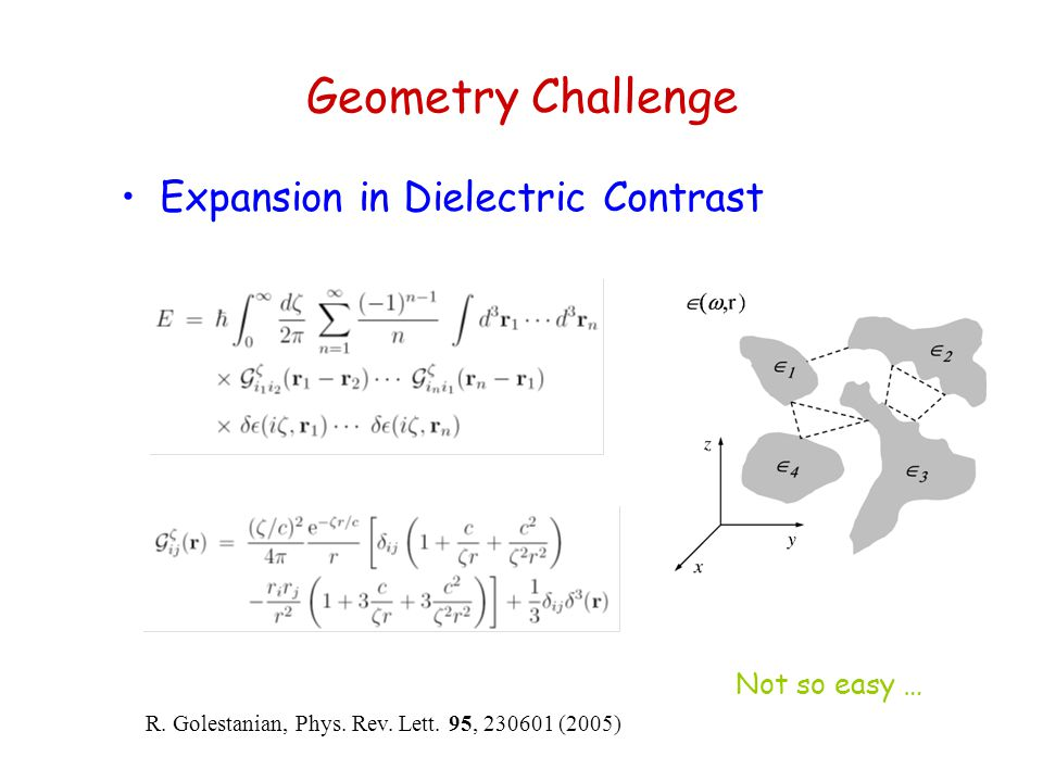 Geometry Challenge Expansion in Dielectric Contrast R. Golestanian, Phys. Rev. Lett. 95, 230601 (2005) Not so easy …