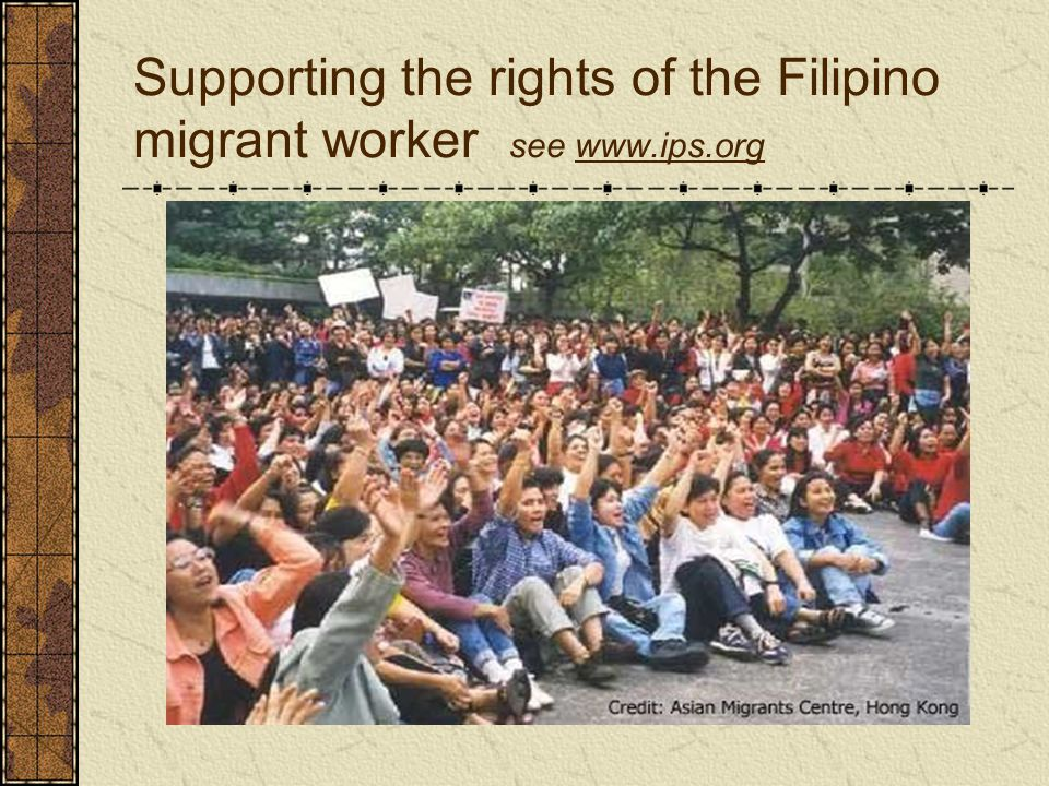 Supporting the rights of the Filipino migrant worker see www.ips.org