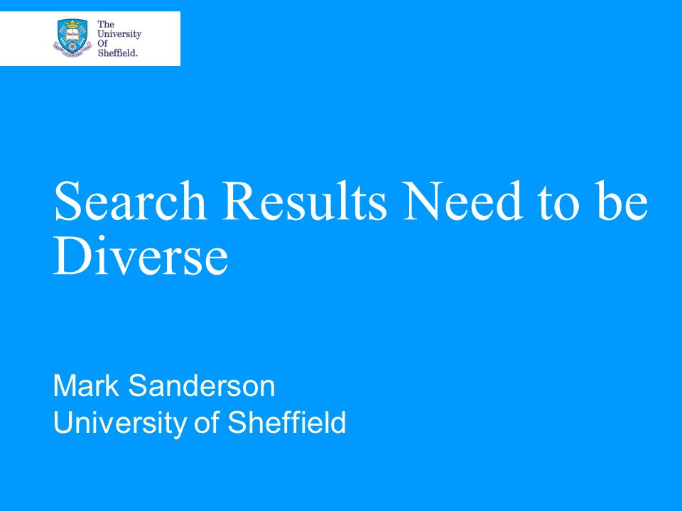 Search Results Need to be Diverse Mark Sanderson University of Sheffield