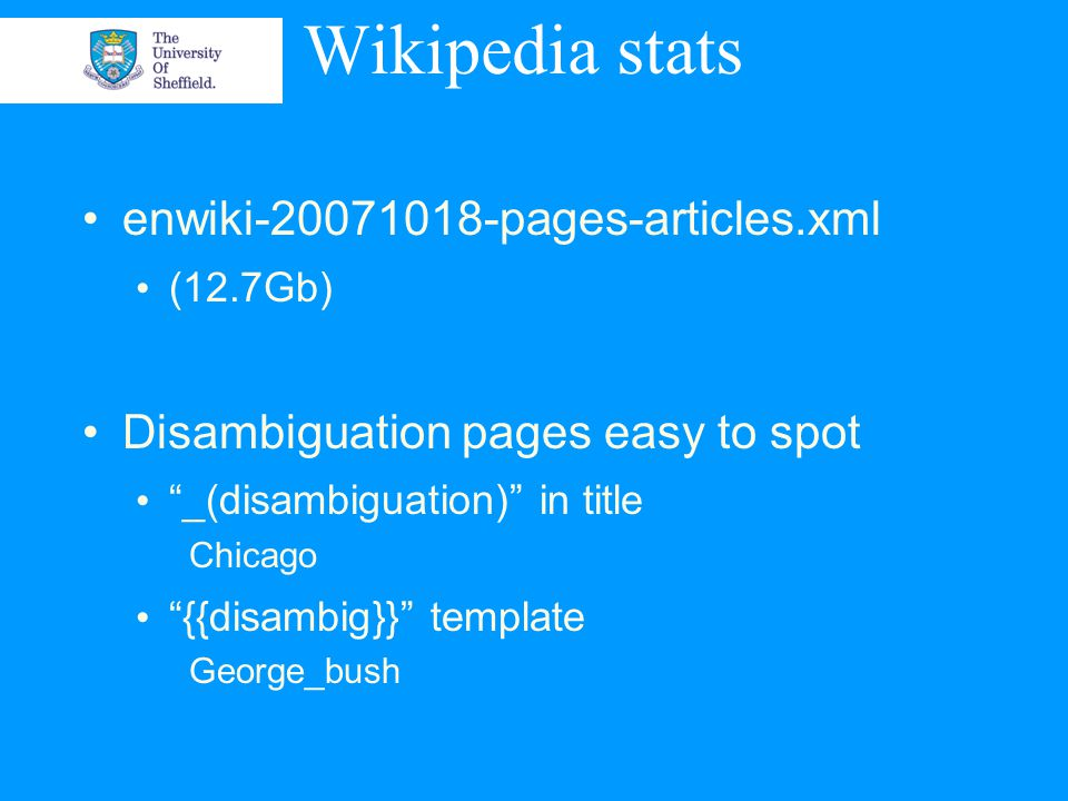 Wikipedia stats enwiki-20071018-pages-articles.xml (12.7Gb) Disambiguation pages easy to spot _(disambiguation) in title Chicago {{disambig}} template George_bush