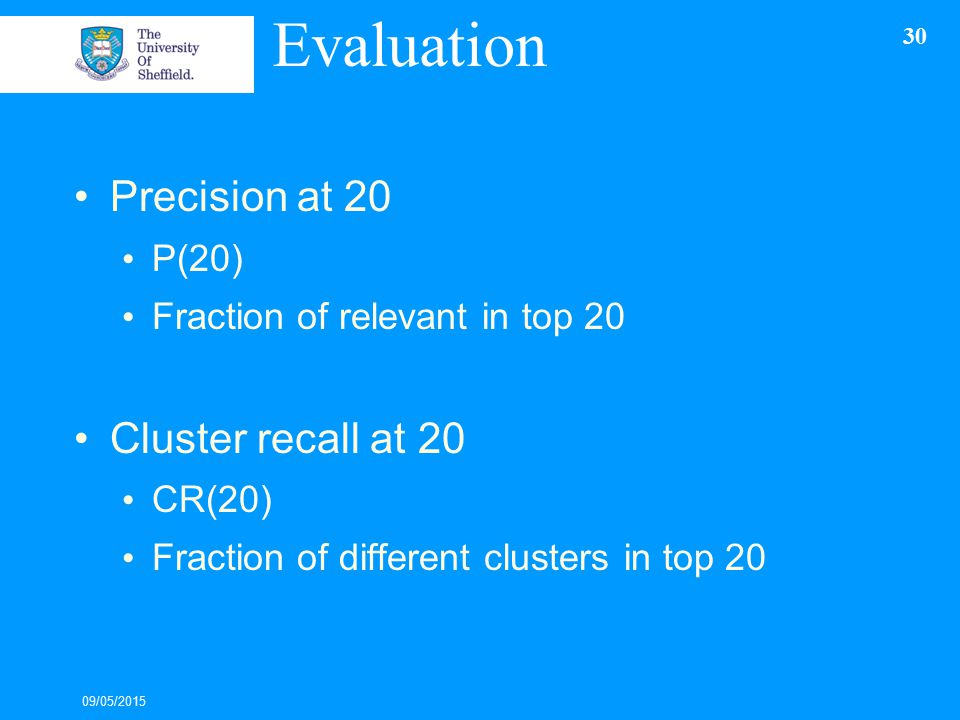 Evaluation Precision at 20 P(20) Fraction of relevant in top 20 Cluster recall at 20 CR(20) Fraction of different clusters in top 20 09/05/2015 30