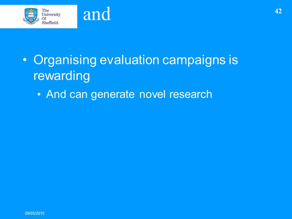 and Organising evaluation campaigns is rewarding And can generate novel research 09/05/2015 42