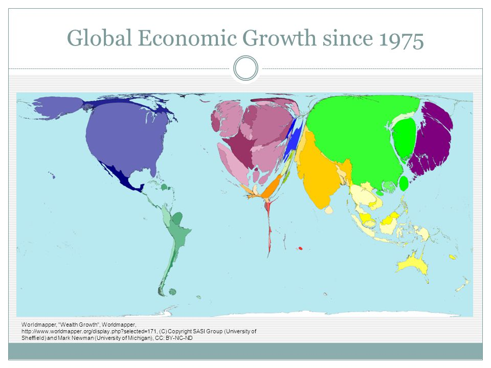Global Economic Growth since 1975 Worldmapper, Wealth Growth , Worldmapper, http://www.worldmapper.org/display.php?selected=171, (C) Copyright SASI Group (University of Sheffield) and Mark Newman (University of Michigan), CC: BY-NC-ND