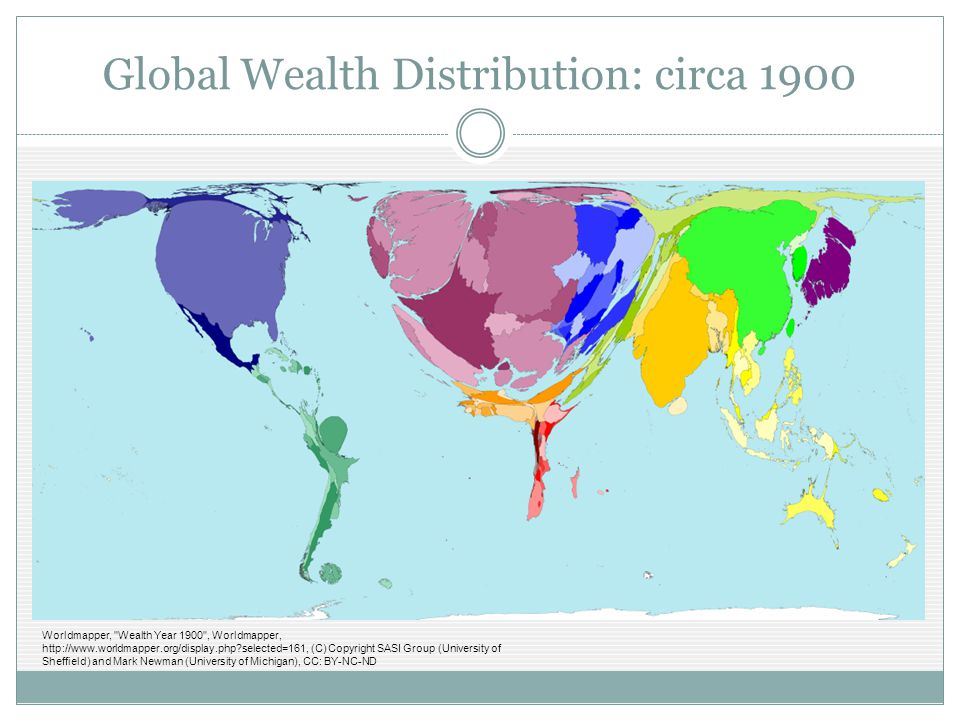 Global Wealth Distribution: circa 1900 Worldmapper, Wealth Year 1900 , Worldmapper, http://www.worldmapper.org/display.php?selected=161, (C) Copyright SASI Group (University of Sheffield) and Mark Newman (University of Michigan), CC: BY-NC-ND