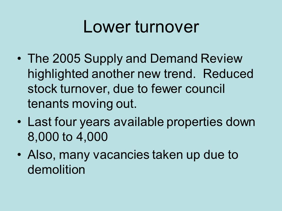 Lower turnover The 2005 Supply and Demand Review highlighted another new trend.