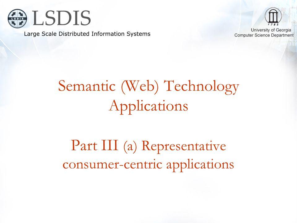 Semantic (Web) Technology Applications Part III (a) Representative consumer-centric applications
