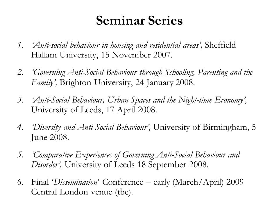 Seminar Series 1.'Anti-social behaviour in housing and residential areas', Sheffield Hallam University, 15 November 2007.