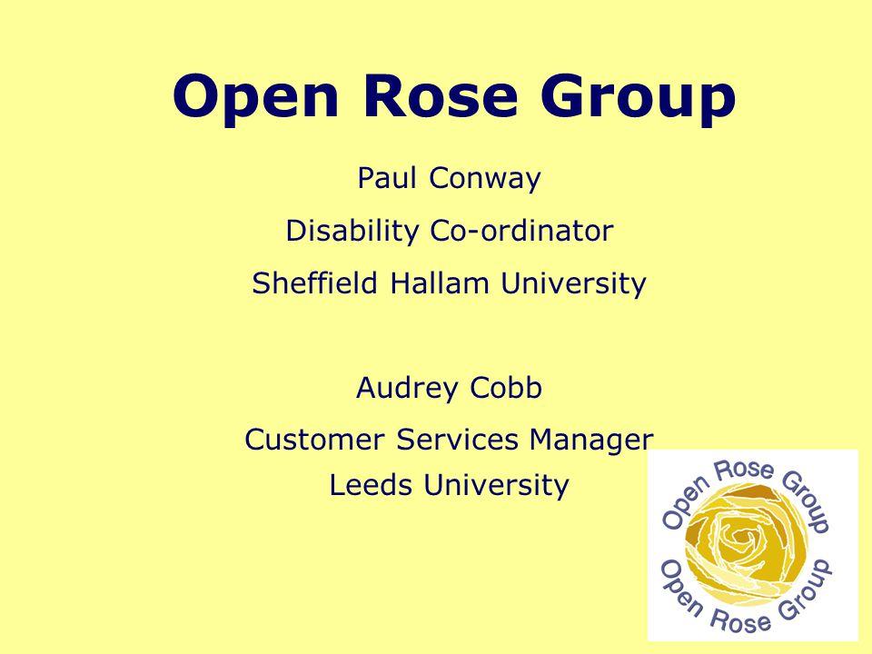 Open Rose Group Paul Conway Disability Co-ordinator Sheffield Hallam University Audrey Cobb Customer Services Manager Leeds University