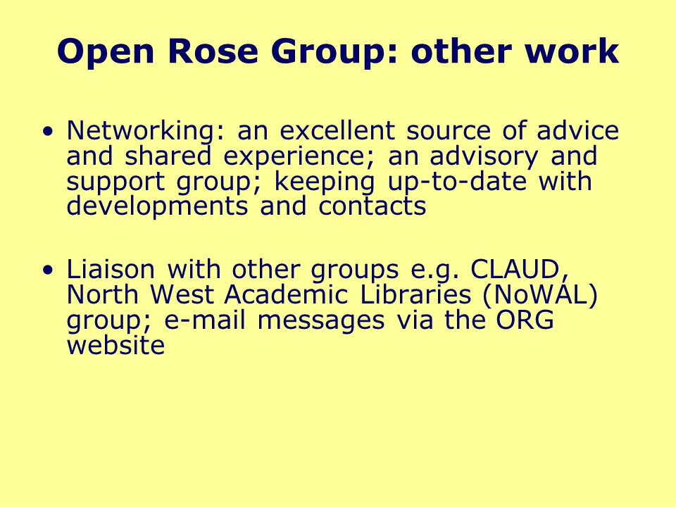 Open Rose Group: other work Networking: an excellent source of advice and shared experience; an advisory and support group; keeping up-to-date with de