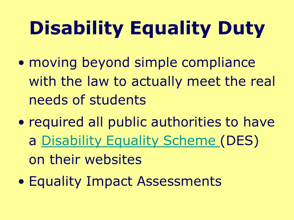 Disability Equality Duty moving beyond simple compliance with the law to actually meet the real needs of students required all public authorities to h