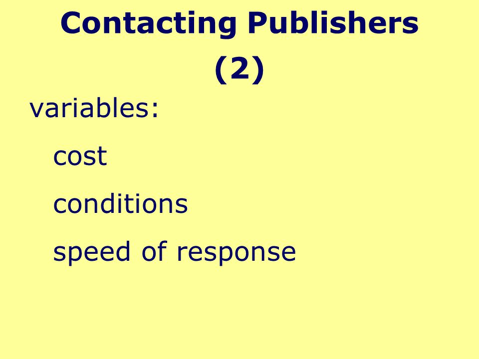 Contacting Publishers (2) variables: cost conditions speed of response