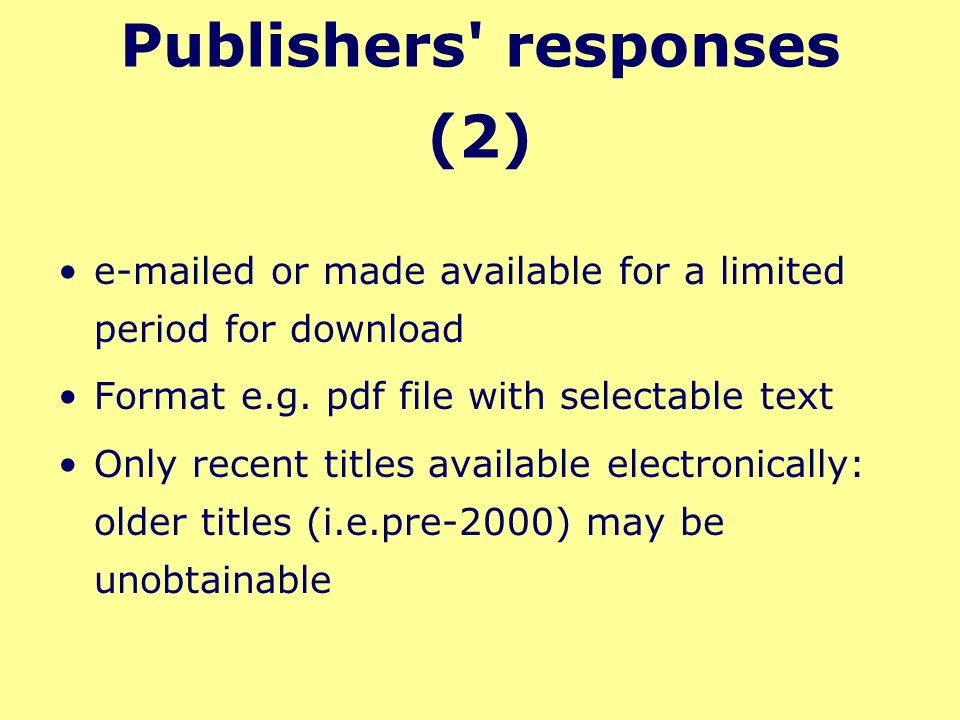 Publishers' responses (2) e-mailed or made available for a limited period for download Format e.g. pdf file with selectable text Only recent titles av