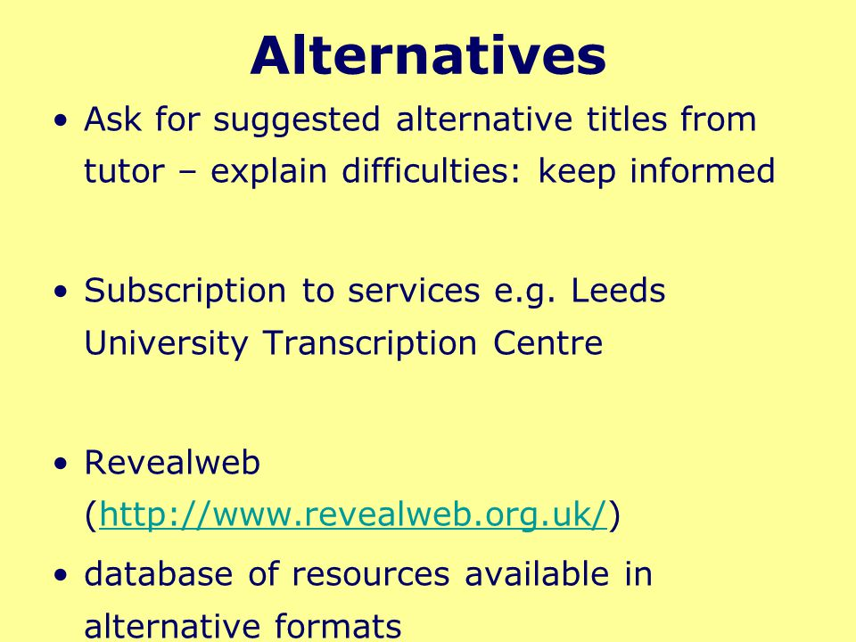 Alternatives Ask for suggested alternative titles from tutor – explain difficulties: keep informed Subscription to services e.g. Leeds University Tran