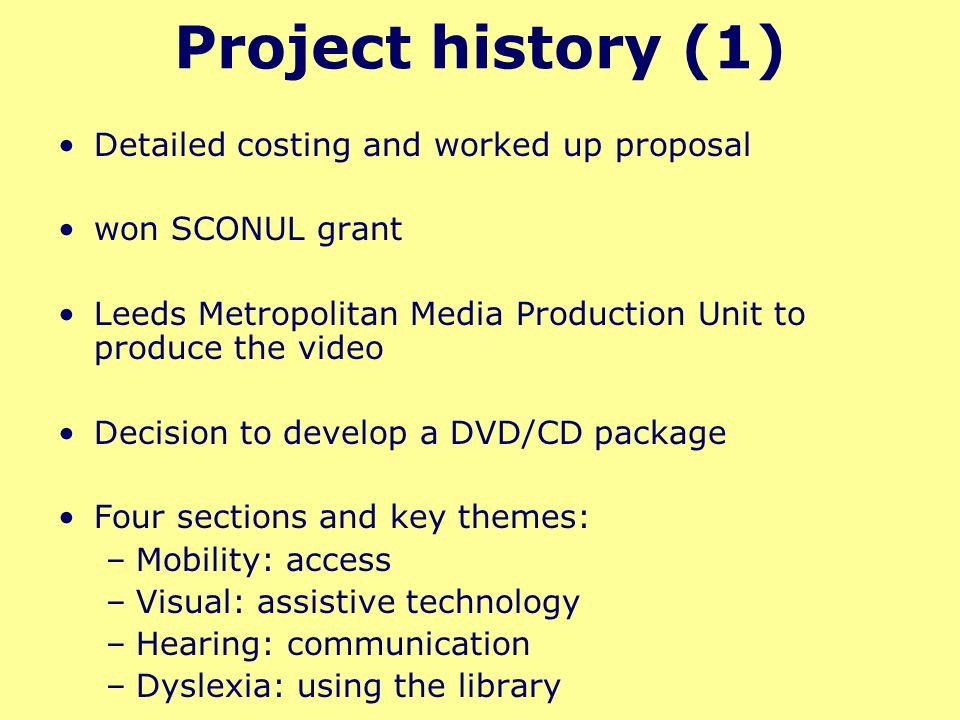 Project history (1) Detailed costing and worked up proposal won SCONUL grant Leeds Metropolitan Media Production Unit to produce the video Decision to