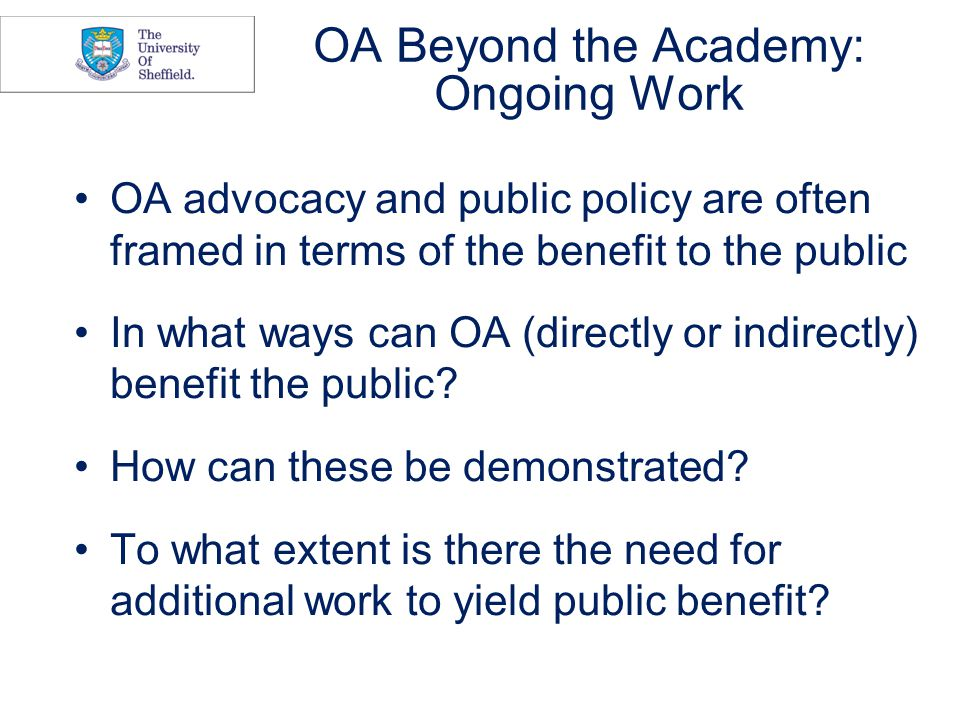 OA Beyond the Academy: Ongoing Work OA advocacy and public policy are often framed in terms of the benefit to the public In what ways can OA (directly or indirectly) benefit the public.