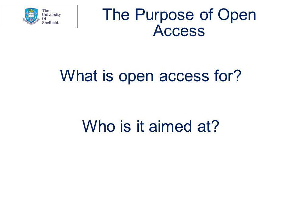 The Purpose of Open Access What is open access for Who is it aimed at
