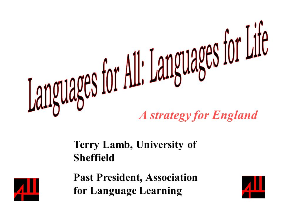 Terry Lamb, University of Sheffield Past President, Association for Language Learning A strategy for England
