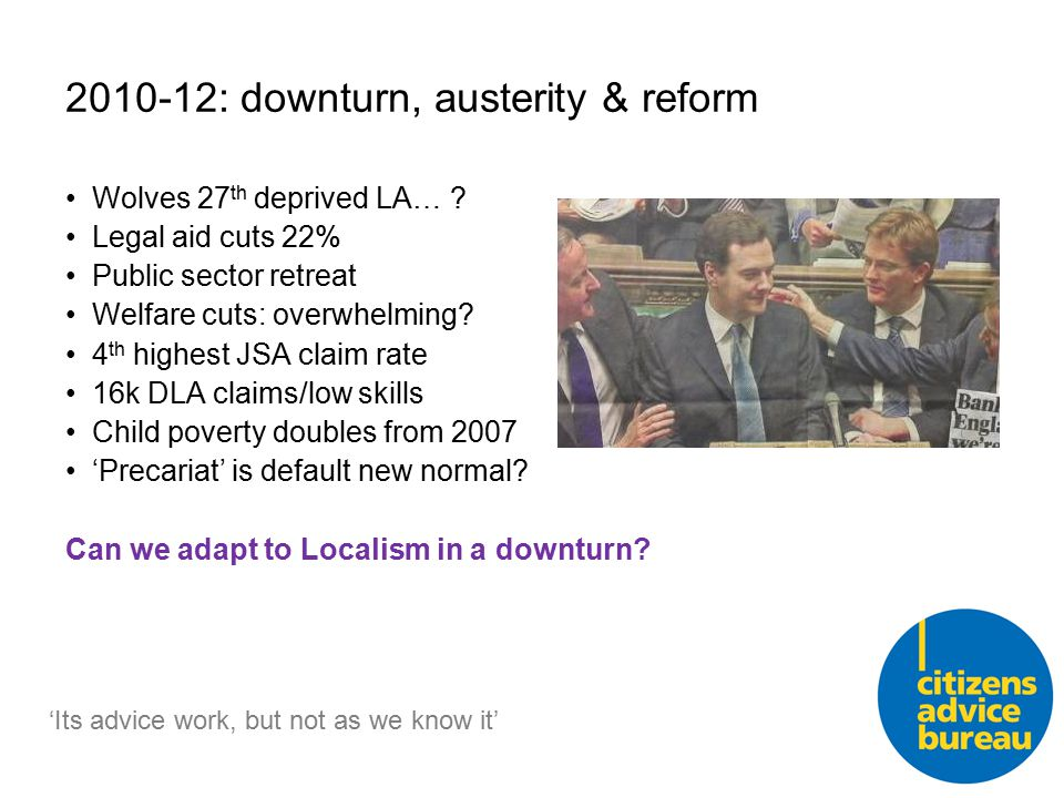 2010-12: downturn, austerity & reform Wolves 27 th deprived LA… .