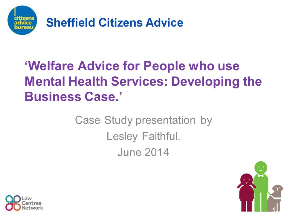 'Welfare Advice for People who use Mental Health Services: Developing the Business Case.' Case Study presentation by Lesley Faithful.