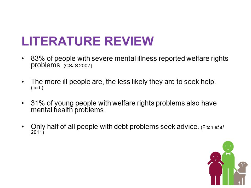 LITERATURE REVIEW 83% of people with severe mental illness reported welfare rights problems.