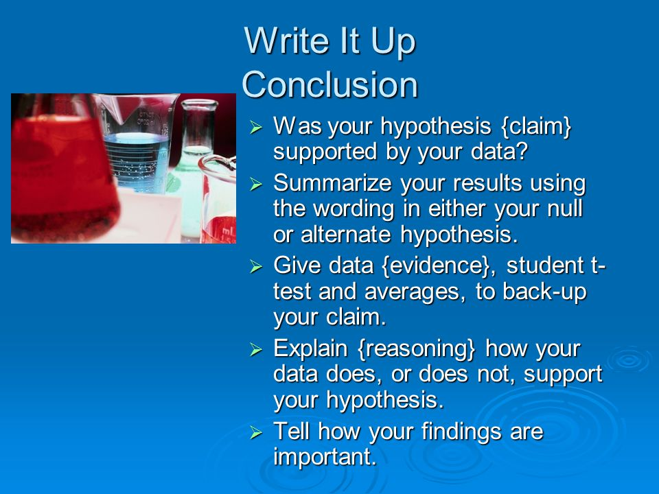 Write It Up Conclusion  Was your hypothesis {claim} supported by your data.