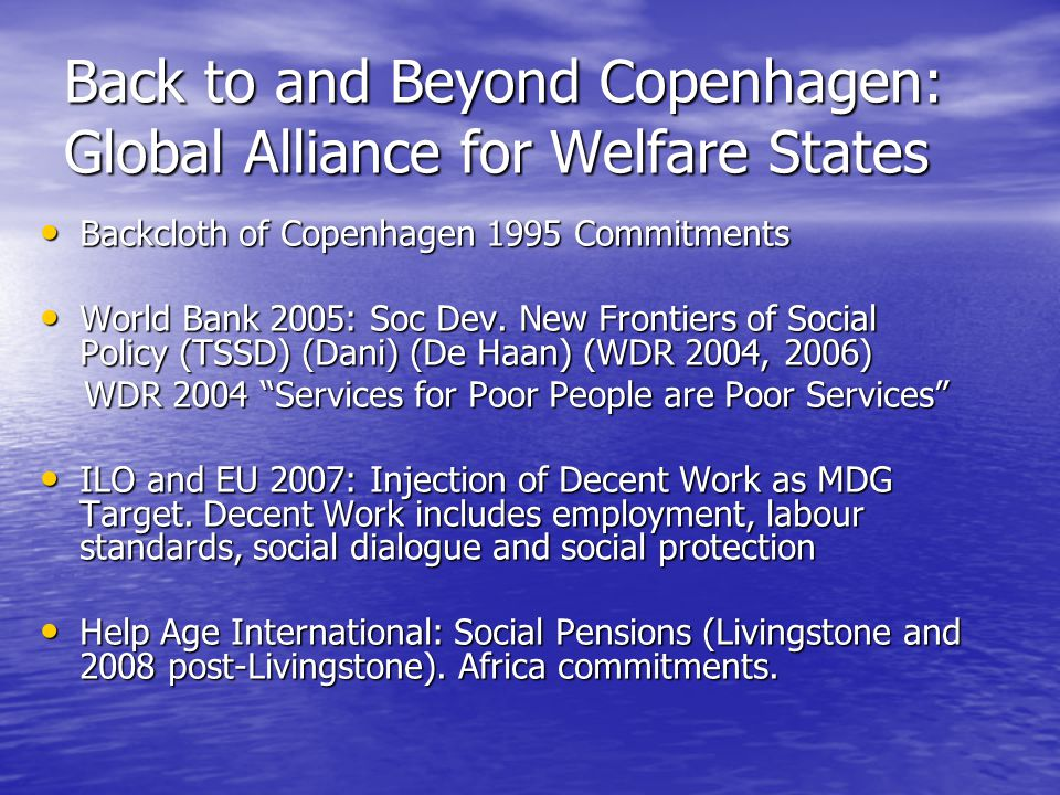 Back to and Beyond Copenhagen: Global Alliance for Welfare States Backcloth of Copenhagen 1995 Commitments Backcloth of Copenhagen 1995 Commitments World Bank 2005: Soc Dev.