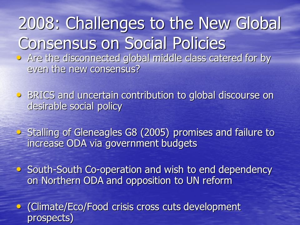 2008: Challenges to the New Global Consensus on Social Policies Are the disconnected global middle class catered for by even the new consensus.