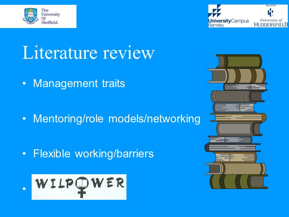 Literature review Management traits Mentoring/role models/networking Flexible working/barriers.