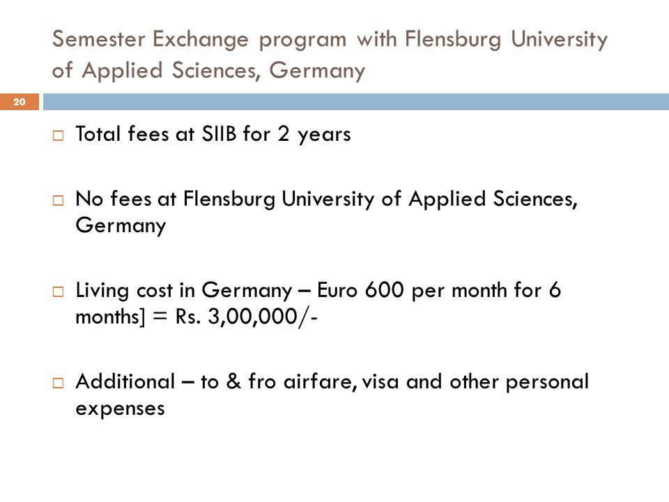Semester Exchange program with Flensburg University of Applied Sciences, Germany  Total fees at SIIB for 2 years  No fees at Flensburg University of