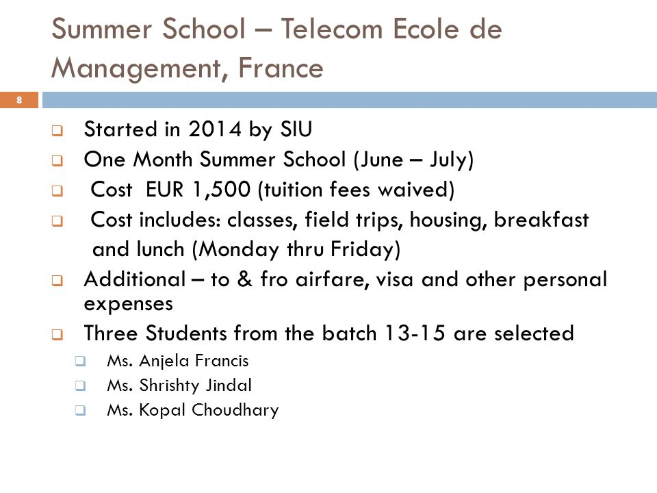 Summer School – Telecom Ecole de Management, France  Started in 2014 by SIU  One Month Summer School (June – July)  Cost EUR 1,500 (tuition fees wa