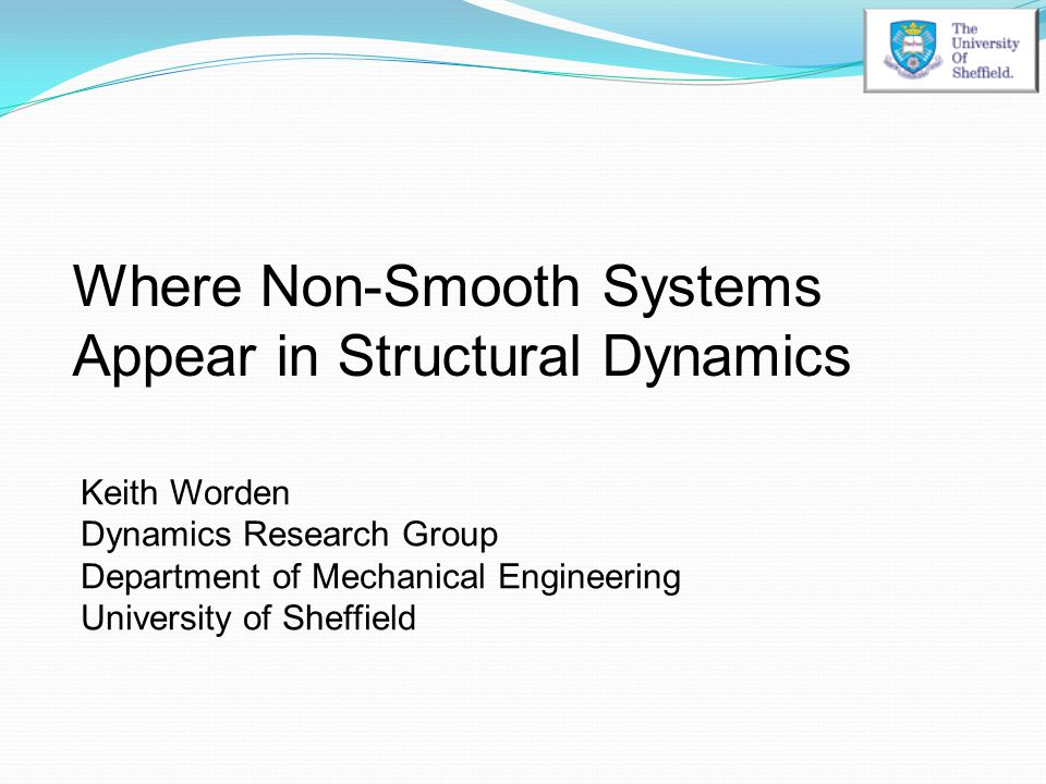 Nonlinearity Nonlinearity is present in many engineering problems: Demountable structures with clearances and friction.