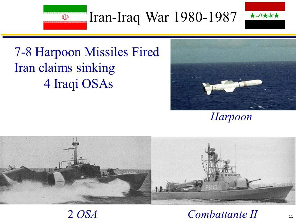 11 Iran-Iraq War 1980-1987 7-8 Harpoon Missiles Fired Iran claims sinking 4 Iraqi OSAs Harpoon Combattante II2 OSA