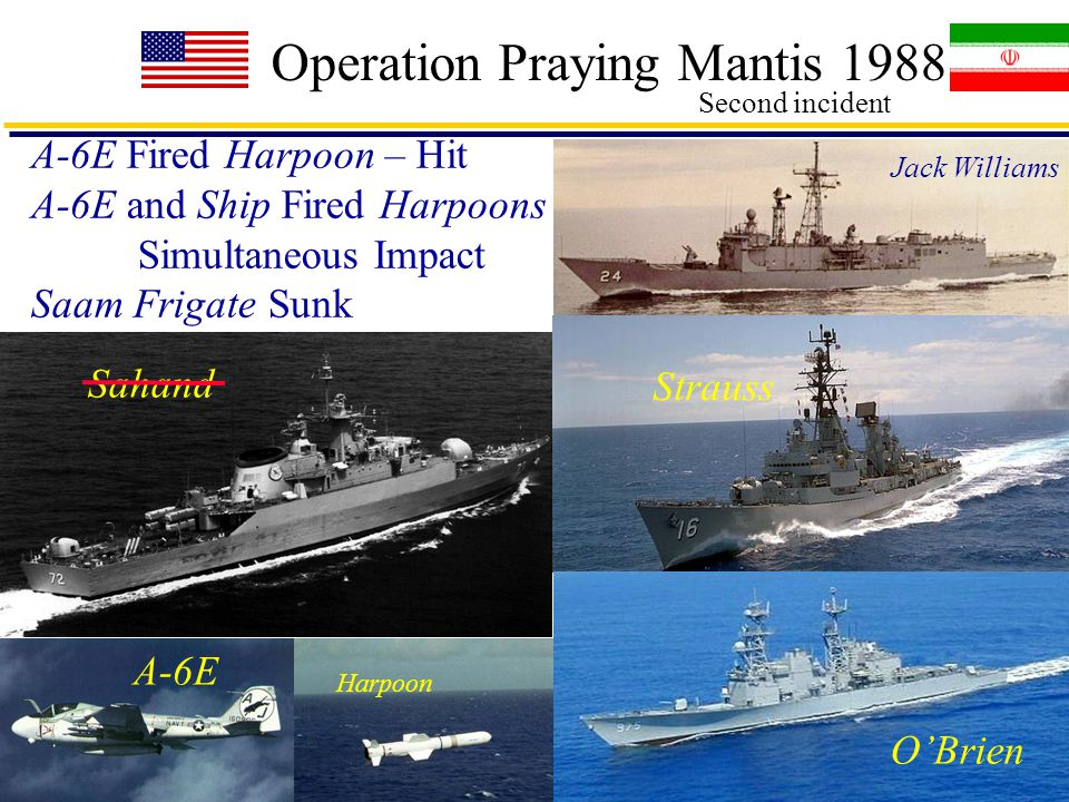 21 Operation Praying Mantis 1988 Second incident Harpoon Sahand O'Brien Strauss Jack Williams A-6E A-6E Fired Harpoon – Hit A-6E and Ship Fired Harpoons Simultaneous Impact Saam Frigate Sunk