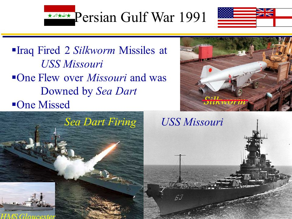 22 Persian Gulf War 1991 Sea Dart Firing HMS Gloucester Silkworm USS Missouri  Iraq Fired 2 Silkworm Missiles at USS Missouri  One Flew over Missouri and was Downed by Sea Dart  One Missed