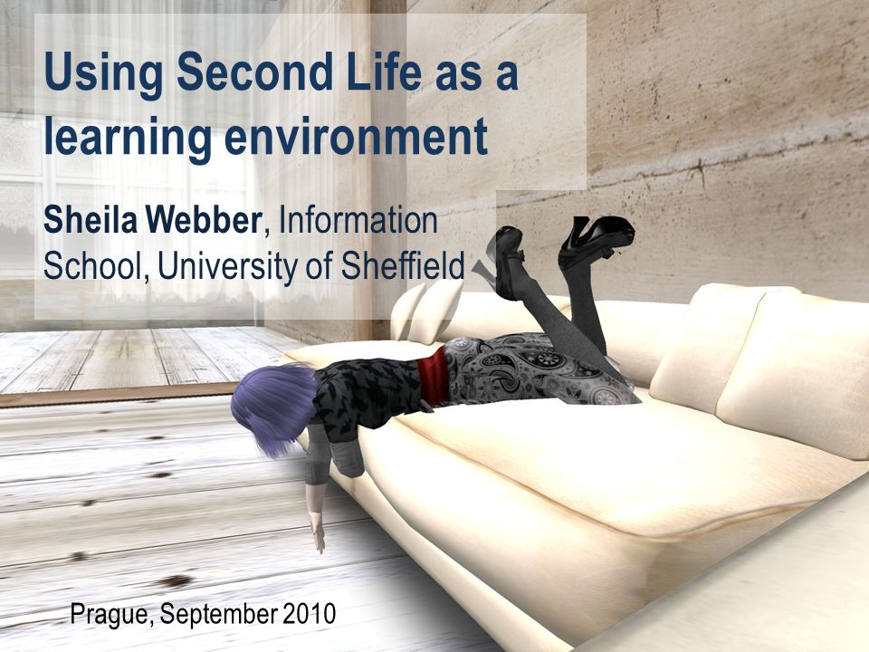 Using Second Life as a learning environment Sheila Webber, Information School, University of Sheffield Prague, September 2010