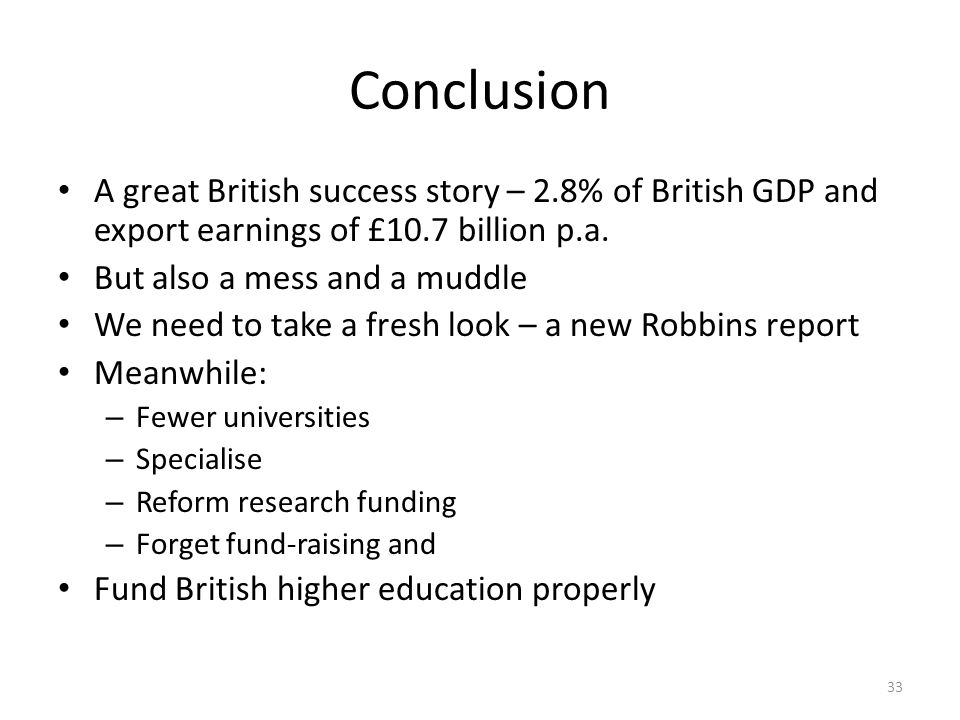 Conclusion A great British success story – 2.8% of British GDP and export earnings of £10.7 billion p.a.