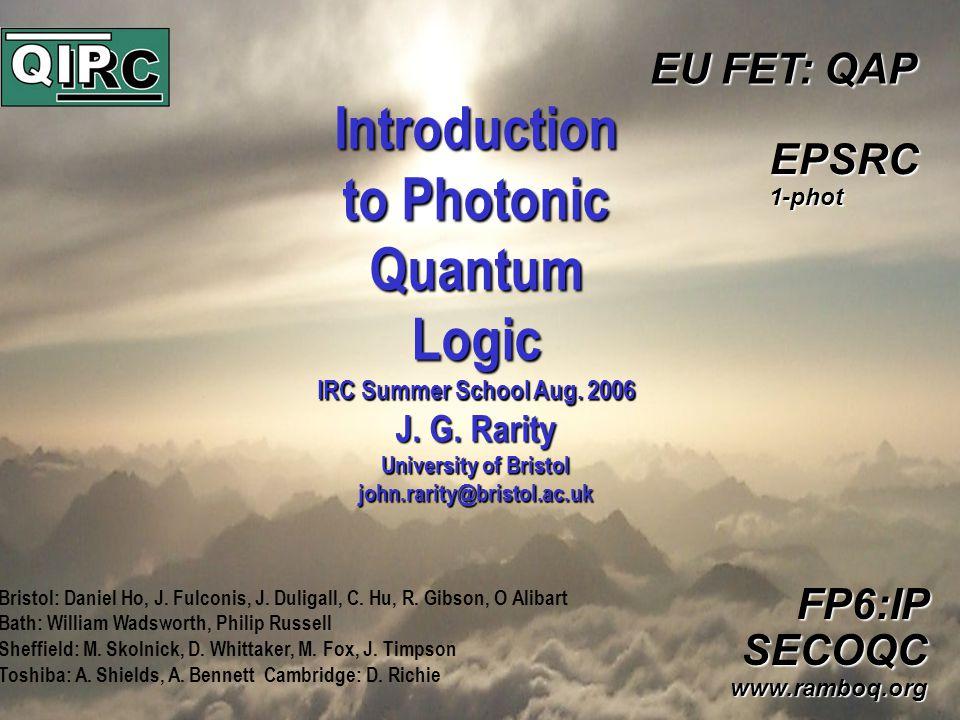 www.bris.ac.uk Introduction to Photonic Quantum Logic IRC Summer School Aug.