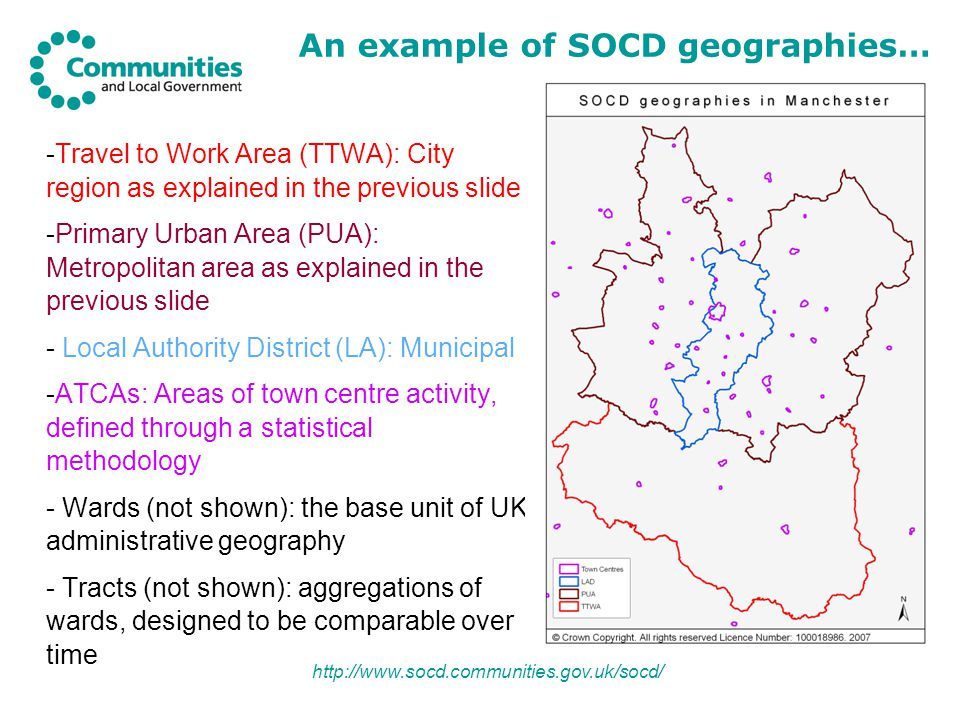 http://www.socd.communities.gov.uk/socd/ PUAs/TTWAs can be approximated using geographical building blocks and SOCD contains a variety of options – Accuracy of approximation v Availability of data: 1.