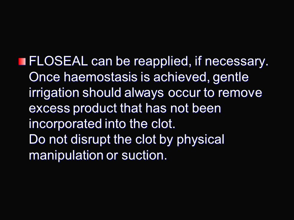 FLOSEAL granules allow high concentrations of thrombin to react rapidly with the patient's fibrinogen and form a mechanically stable clot.