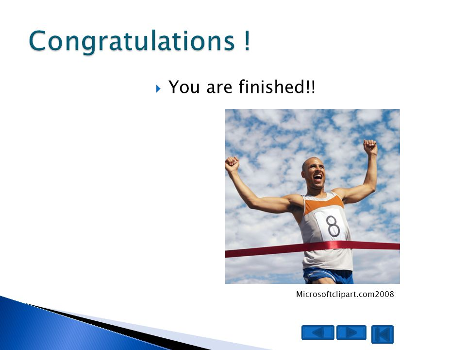  You are finished!! Microsoftclipart.com2008