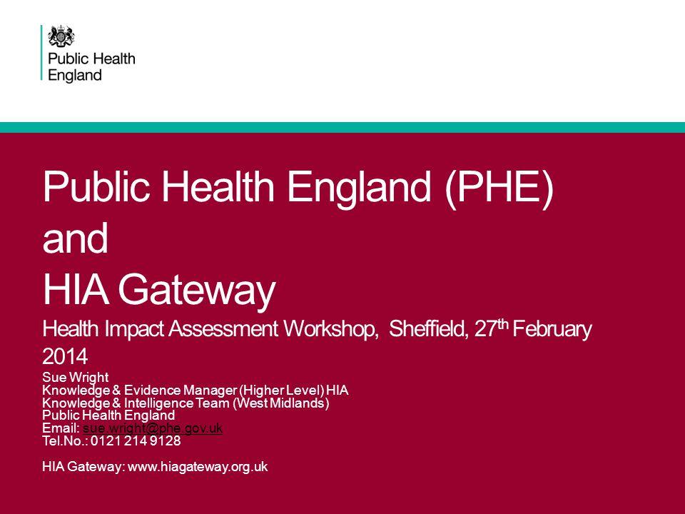 27 th February 2014. HIA Workshop: Sheffield Public Health England (PHE) and HIA Gateway Health Impact Assessment Workshop, Sheffield, 27 th February