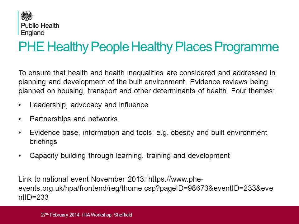 27 th February 2014. HIA Workshop: Sheffield PHE Healthy People Healthy Places Programme To ensure that health and health inequalities are considered
