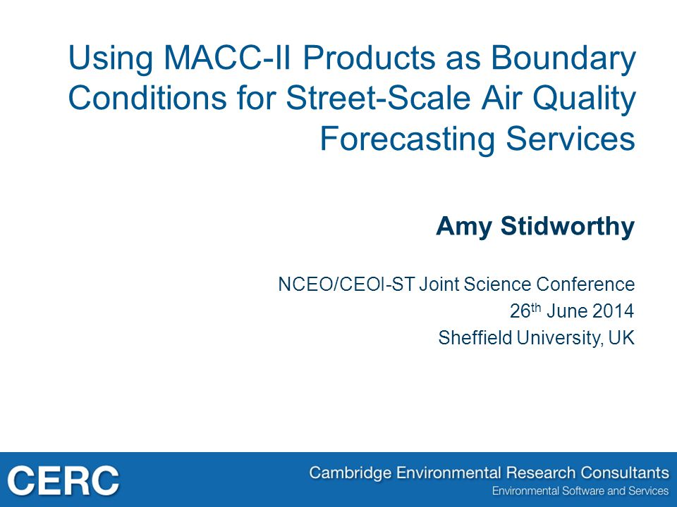 Amy Stidworthy NCEO/CEOI-ST Joint Science Conference 26 th June 2014 Sheffield University, UK Using MACC-II Products as Boundary Conditions for Street