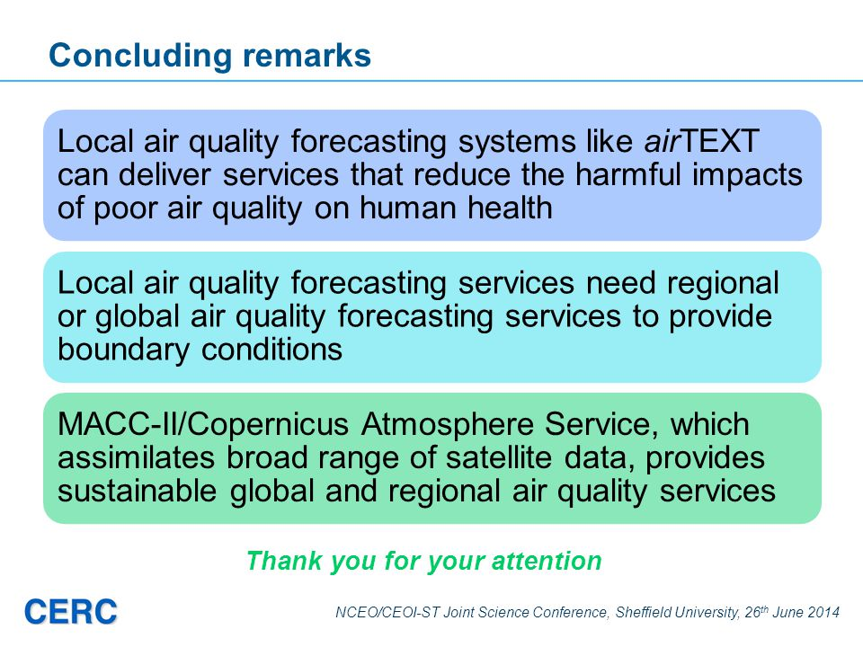 NCEO/CEOI-ST Joint Science Conference, Sheffield University, 26 th June 2014 Concluding remarks Local air quality forecasting systems like airTEXT can