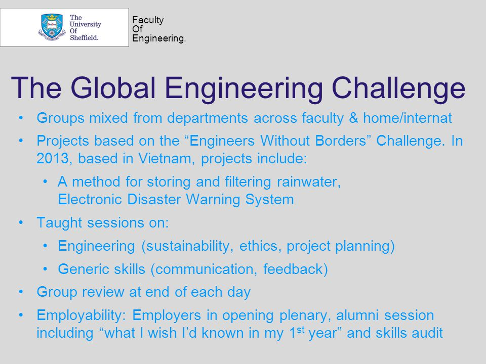 "Faculty Of Engineering. The Global Engineering Challenge Groups mixed from departments across faculty & home/internat Projects based on the ""Engineers"