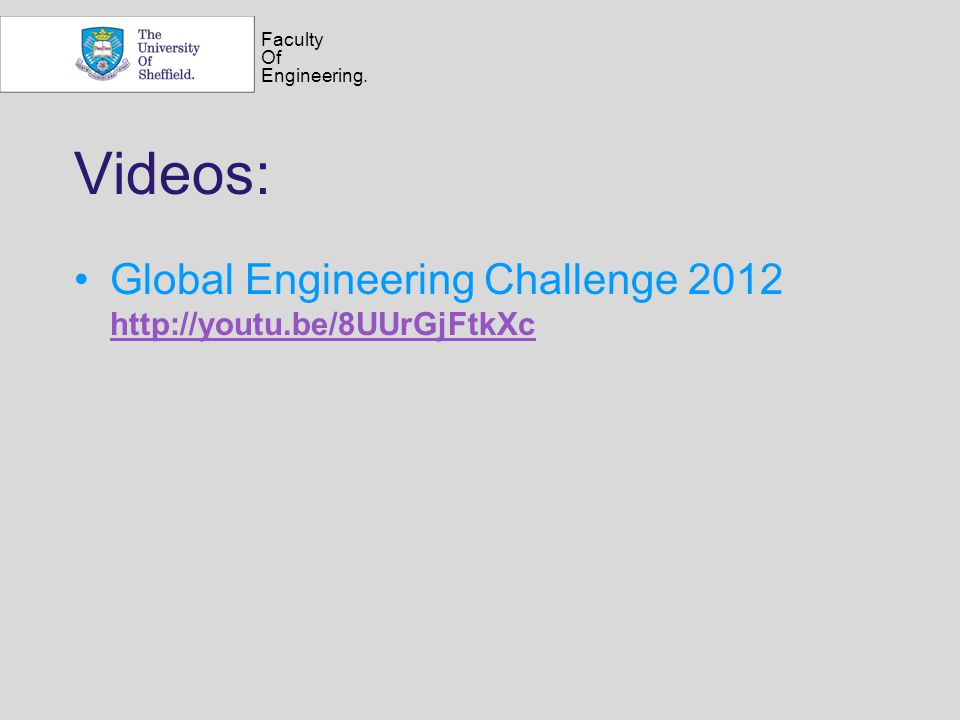 Faculty Of Engineering. Videos: Global Engineering Challenge 2012 http://youtu.be/8UUrGjFtkXc http://youtu.be/8UUrGjFtkXc
